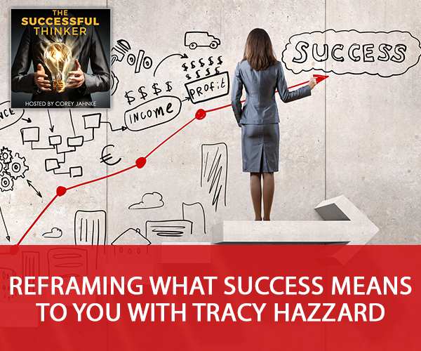 Reframing What Success Means To You with Tracy Hazzard