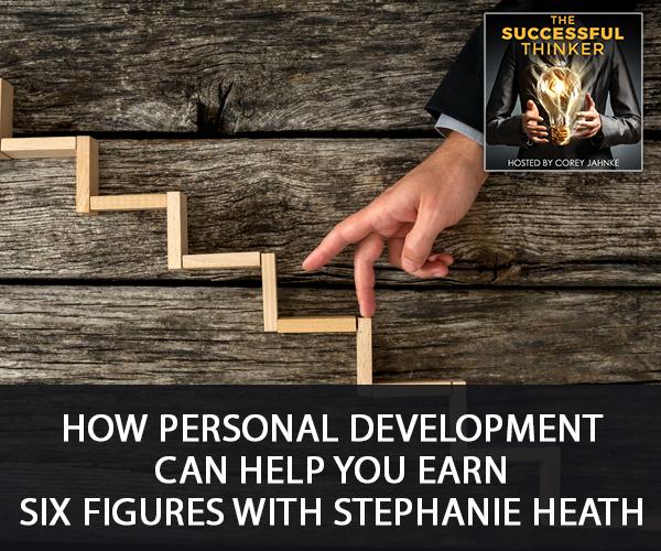 How Personal Development Can Help You Earn Six Figures with Stephanie Heath