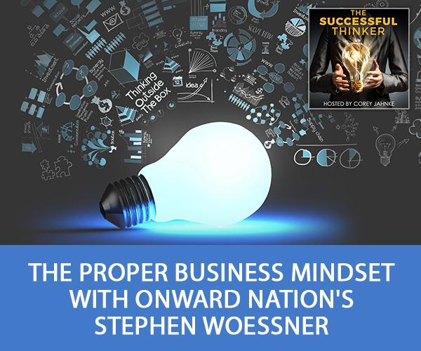 The Proper Business Mindset with Onward Nation's Stephen Woessner
