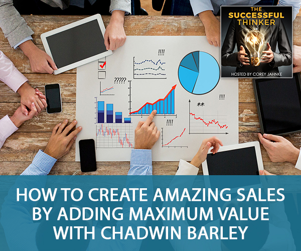 How To Create Amazing Sales By Adding Maximum Value with Chadwin Barley
