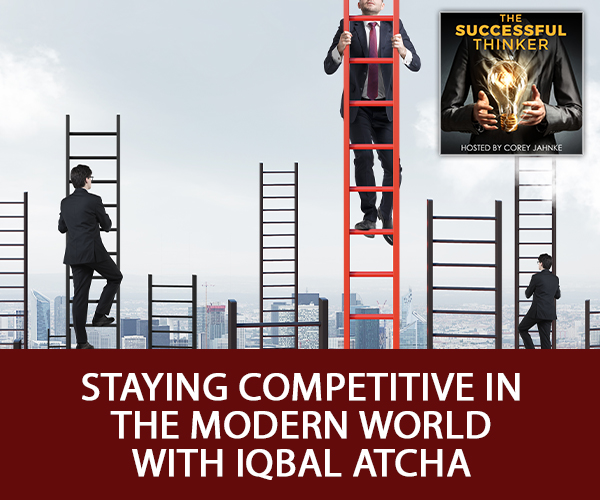 Staying Competitive In The Modern World with Iqbal Atcha