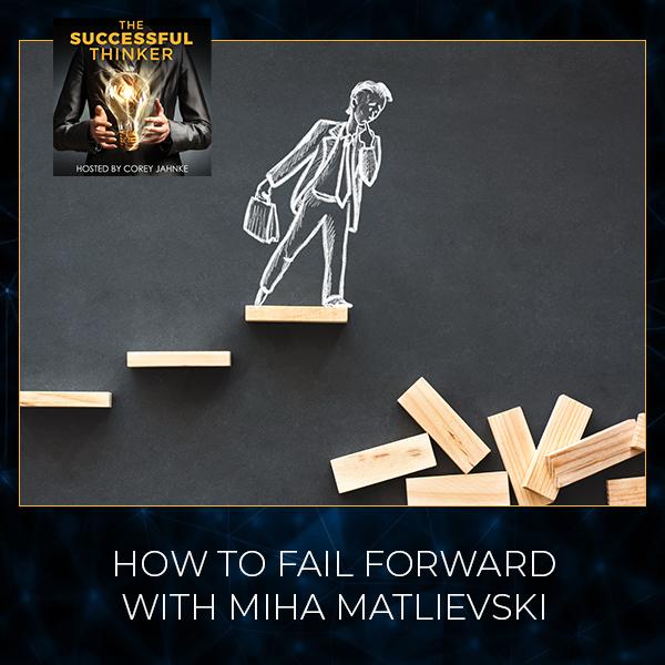 How To Fail Forward With Miha Matlievski