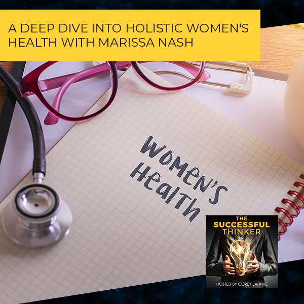 A Deep Dive Into Holistic Women's Health With Marissa Nash