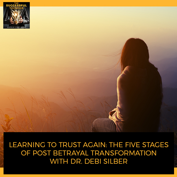 Learning To Trust Again: The Five Stages Of Post Betrayal Transformation With Dr. Debi Silber