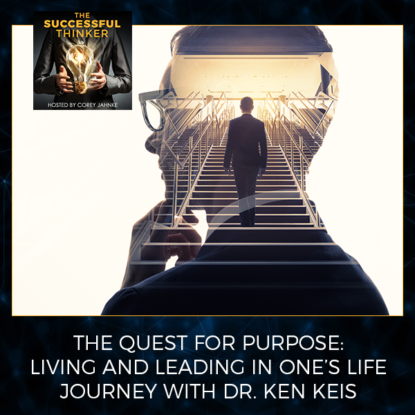 The Quest For Purpose: Living And Leading In One's Life Journey With Dr. Ken Keis
