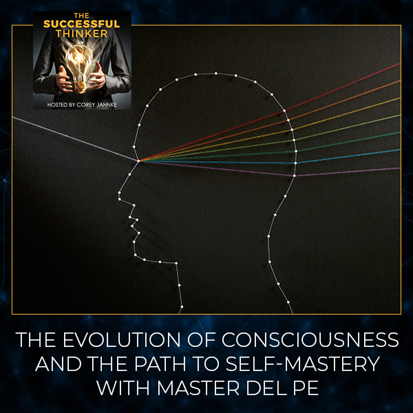The Evolution Of Consciousness And The Path To Self-Mastery With Master Del Pe