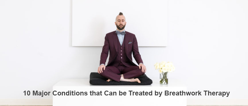10 Major Conditions that Can be Treated by Breathwork Therapy