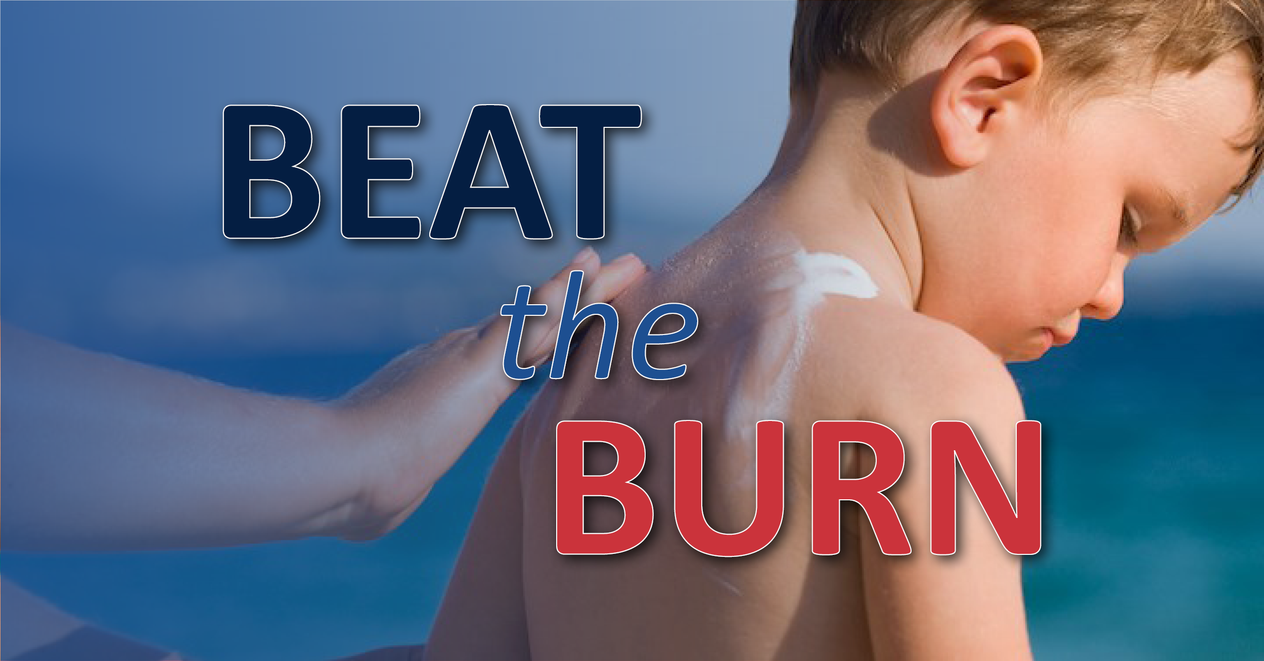 Beat the Burn – Your Guide to Avoiding Burns This Summer