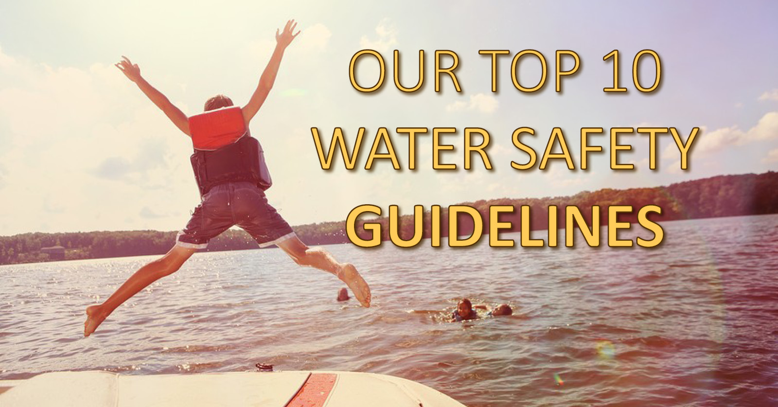 Our Top 10 Water Safety Guidelines
