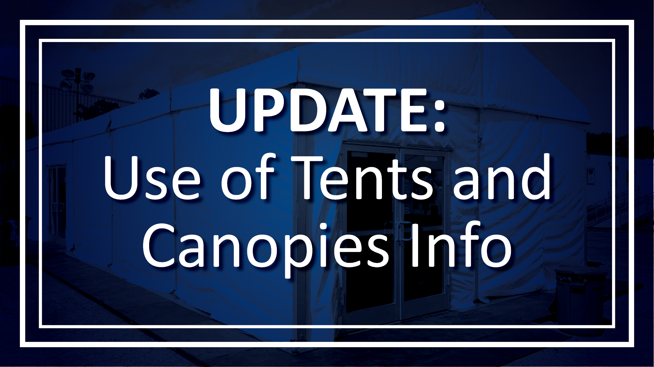 Updated Info on Use of Tents and Canopies