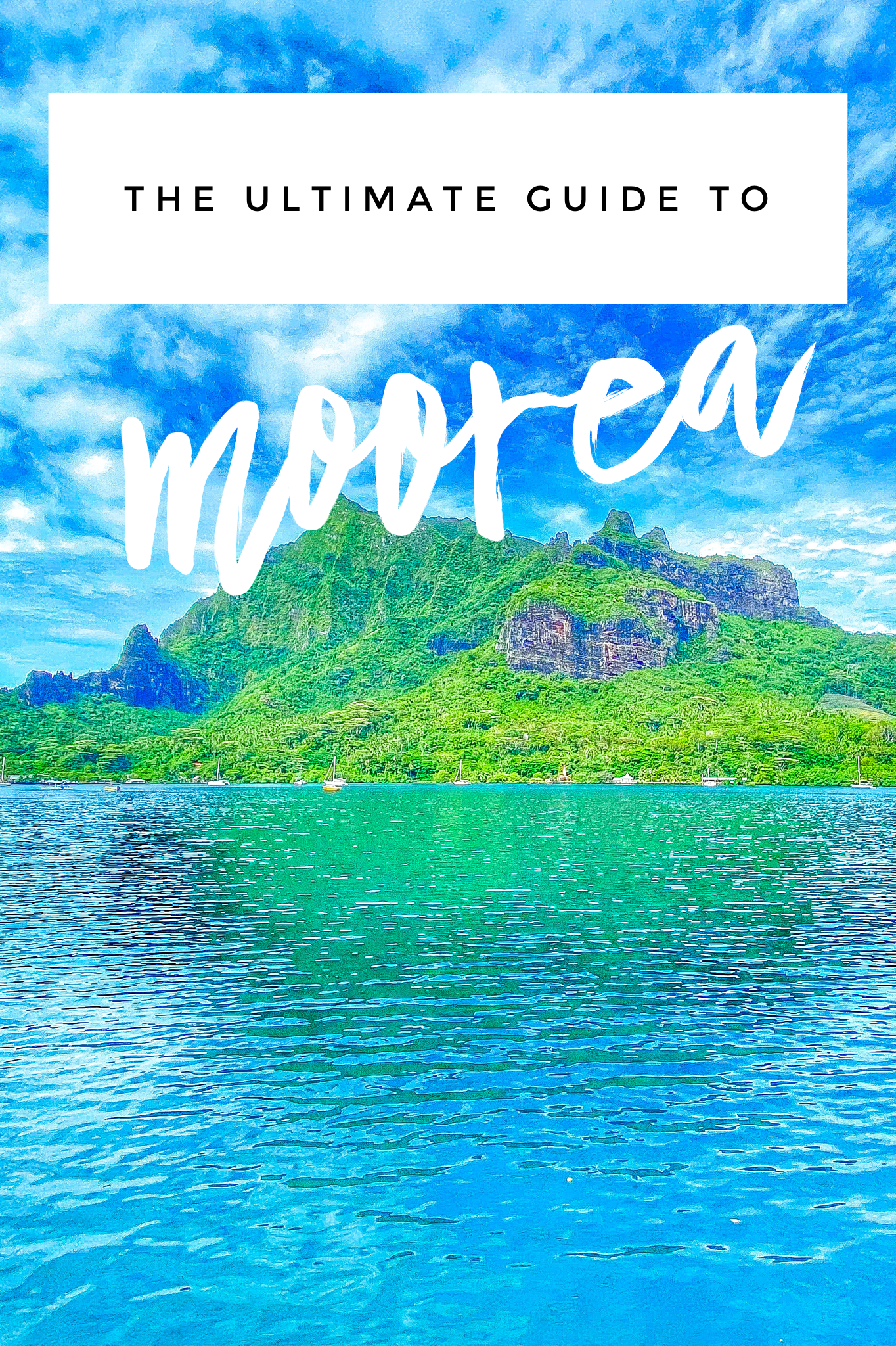 the ultimate guide to Moorea