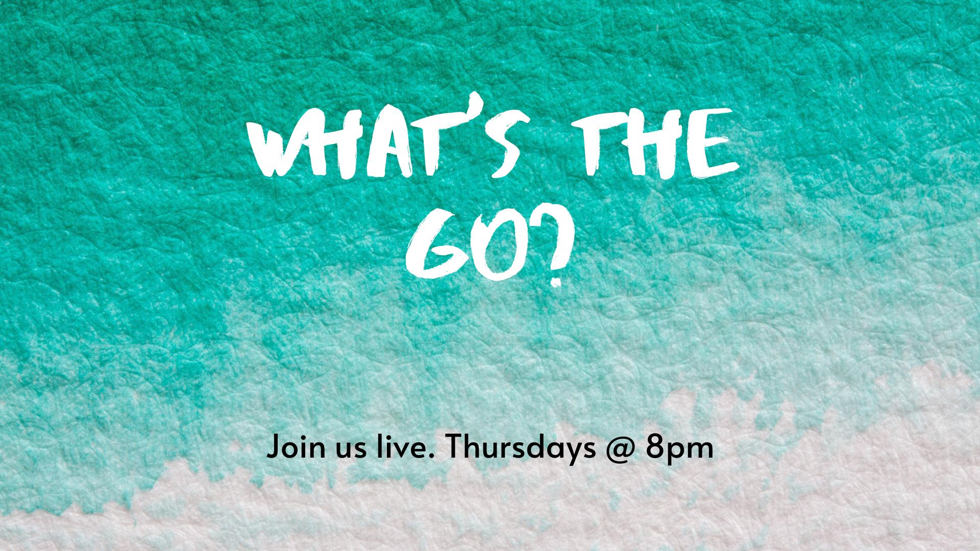 What's The Go? via Live Stream