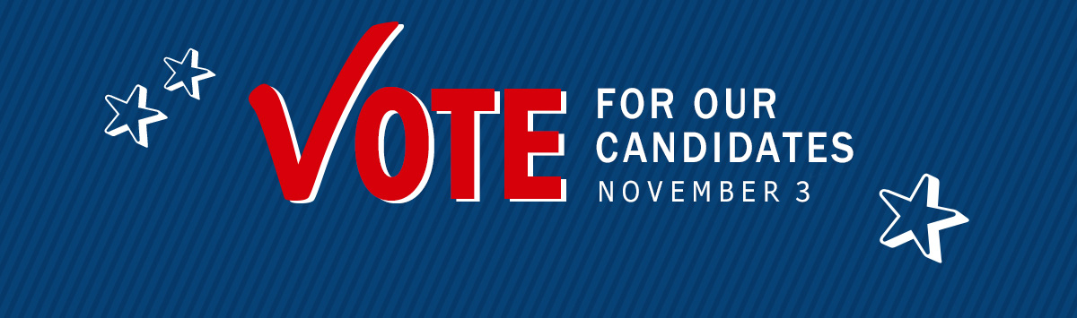 Vote for our candidates November 3