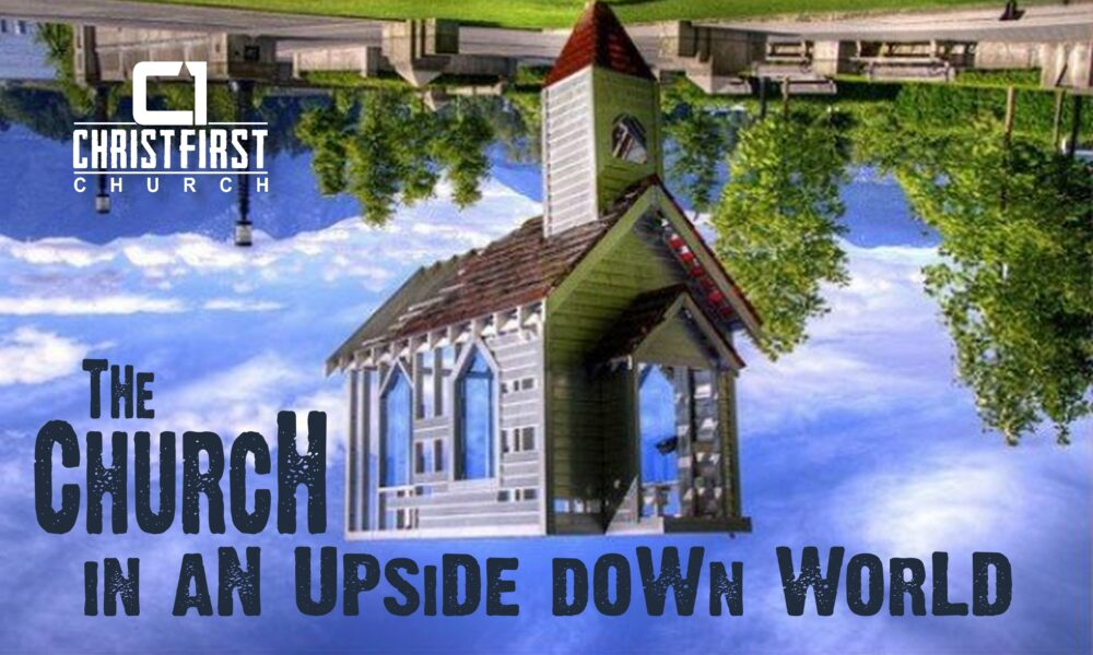The CHURCH In An Upside Down World