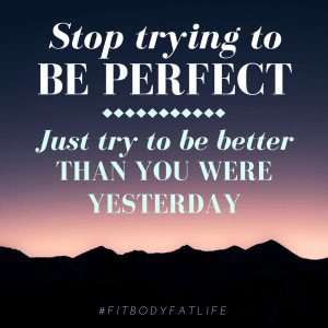 Better than yesterday | Fit Body Fat Life