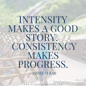 Intensity makes a good story. Consistency makes progress.