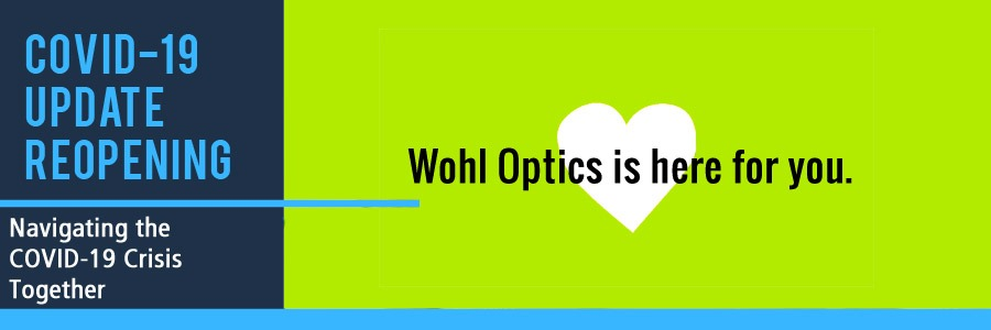Wohl Optics is here for you Covid-19 Update Reopening