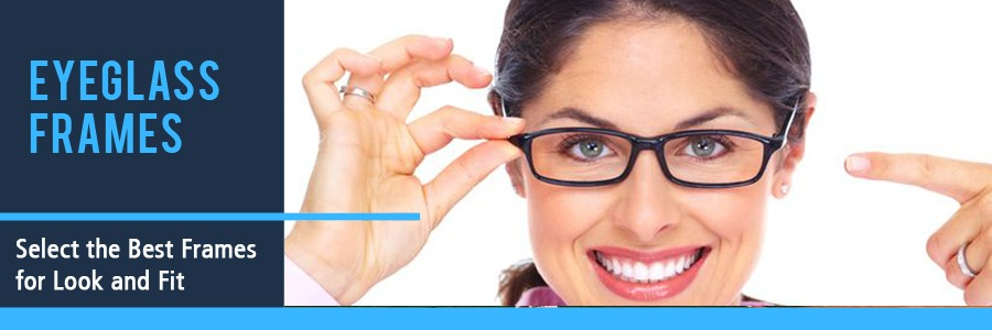 Eyeglass Frames Select for Look and Fit