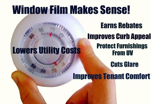 Window Film Makes Sense! Earn Rebates, Improves Curb Appeal, Protect Furnishings From UV, Cuts Glare, Improves Tenant Comfort.