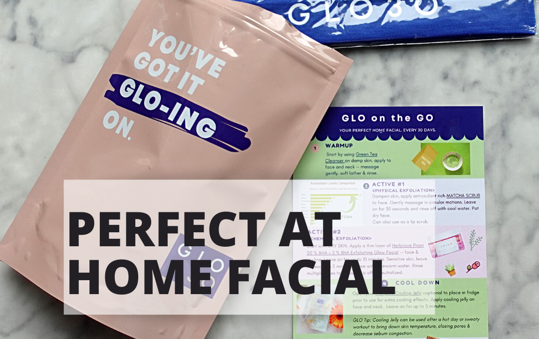 The Perfect At Home Facial: Glo On The Go Review