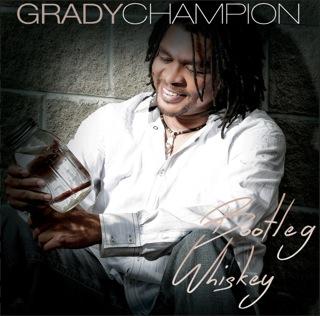 Grady Champion - Bootleg Whiskey