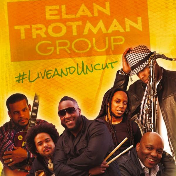 Elan Trotman Group - Live and Uncut
