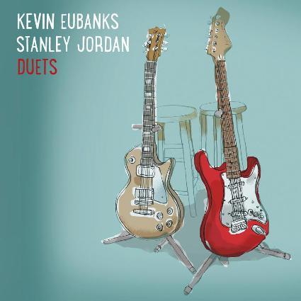 Kevin Eubanks - Stanley Jordan - Duets 2015
