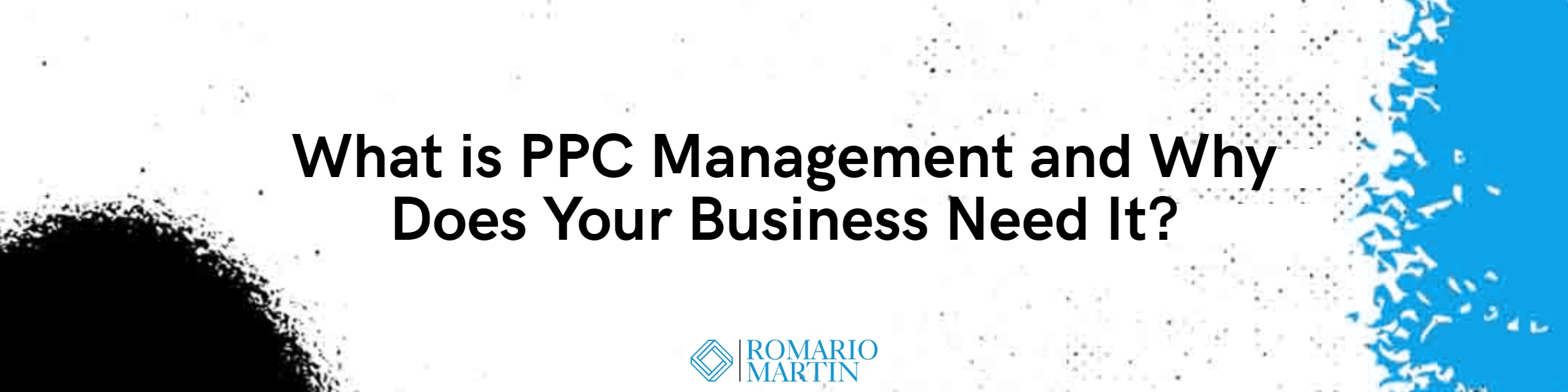 What is PPC Management and Why Does Your Business Need It?