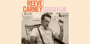 Reeve Carney – Youth is Wasted