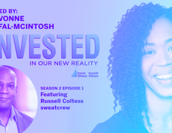 Invest Ottawa Podcast: Invested in Our New Reality featuring Russell Coltess, CEO at sweatcrew