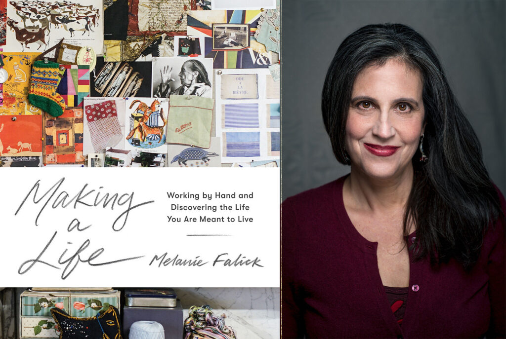 Melanie Falick, Making a Life - Working by Hand and Discovering the Life You Are Meant to Live