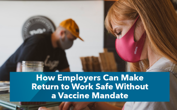 How Employers Can Make Return to Work Safe Without a Vaccine Mandate