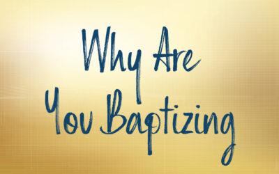 Why Are You Baptizing