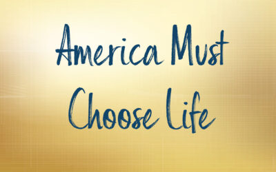 America Must Choose Life