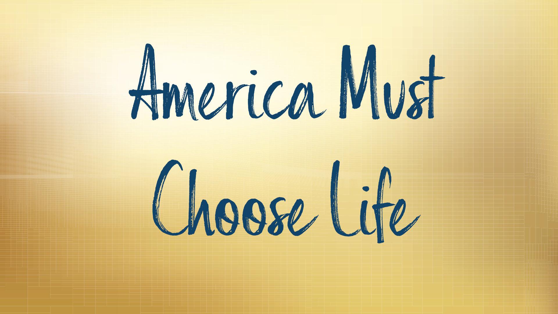 America Must Choose Life