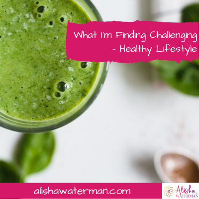 What I'm Finding Challenging - Healthy Lifestyle
