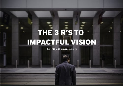 The 3 R's to Impactful Vision