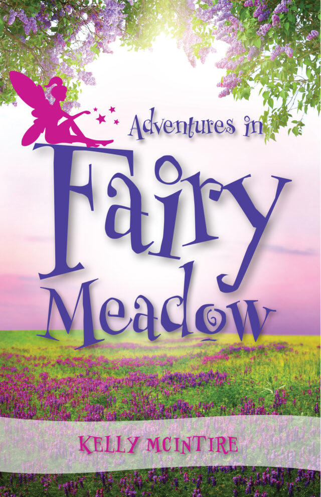 Adventures In Fairy Meadow by Kelly McIntire