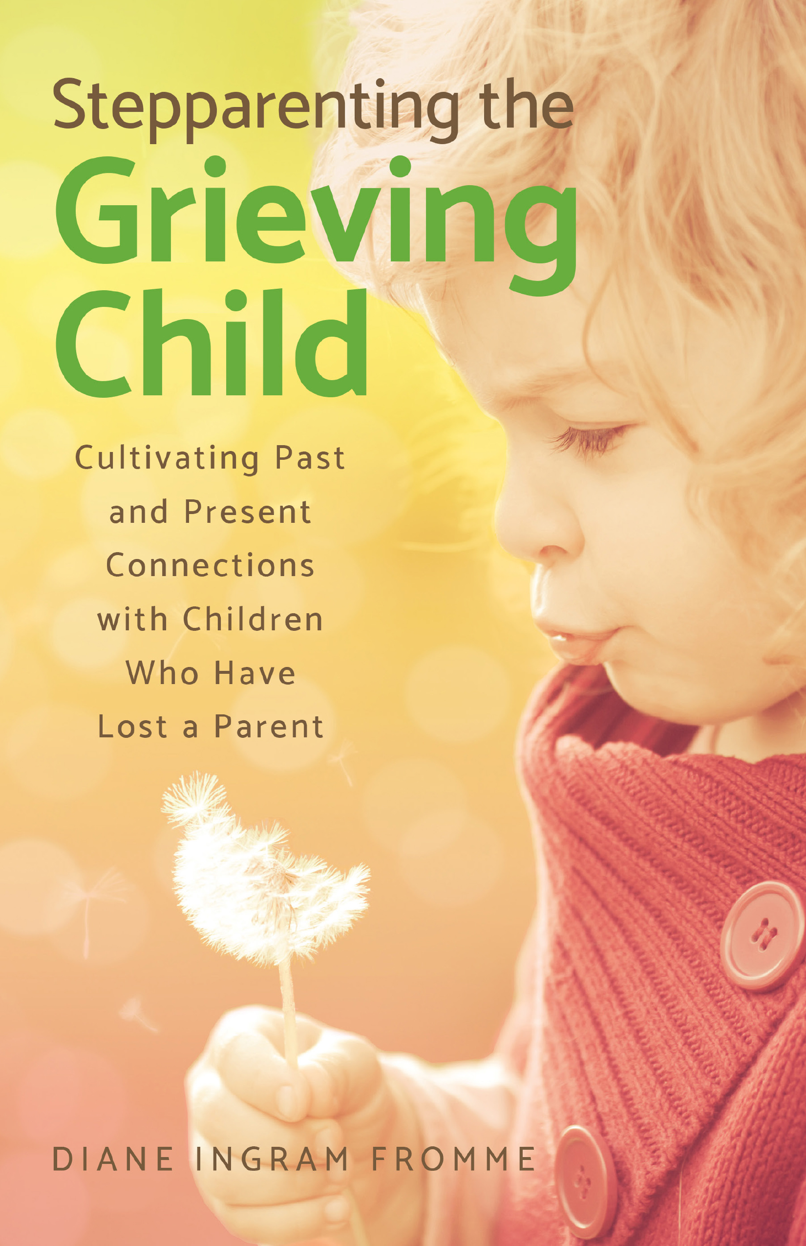 Stepparenting the Grieving Child by Diane Ingram Fromme