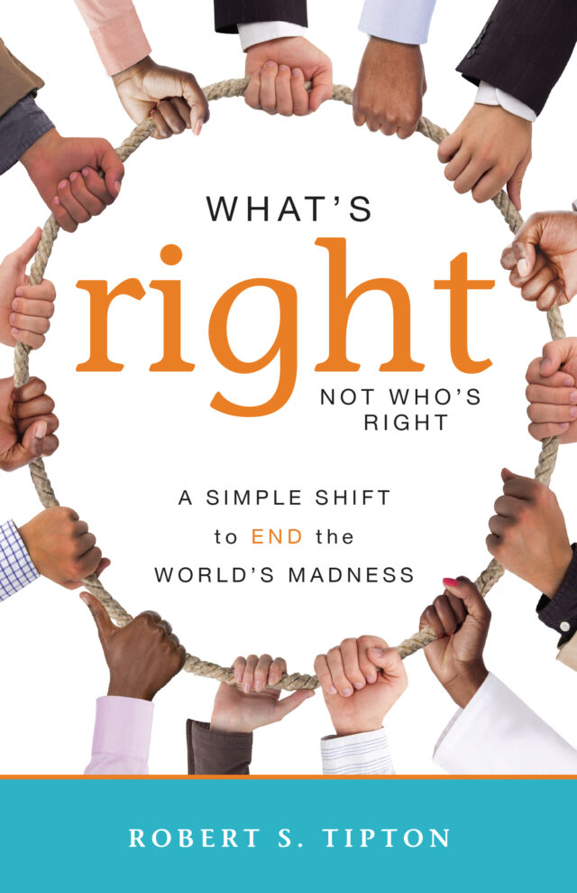 What's Right Not Who's Right by Robert S. Tipton