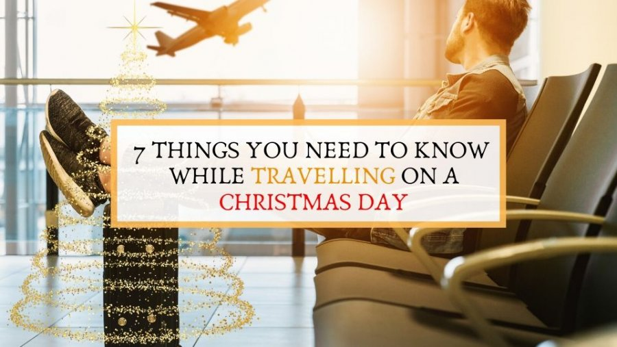 Traveling on Christmas Day: 7 Things You Need to Know