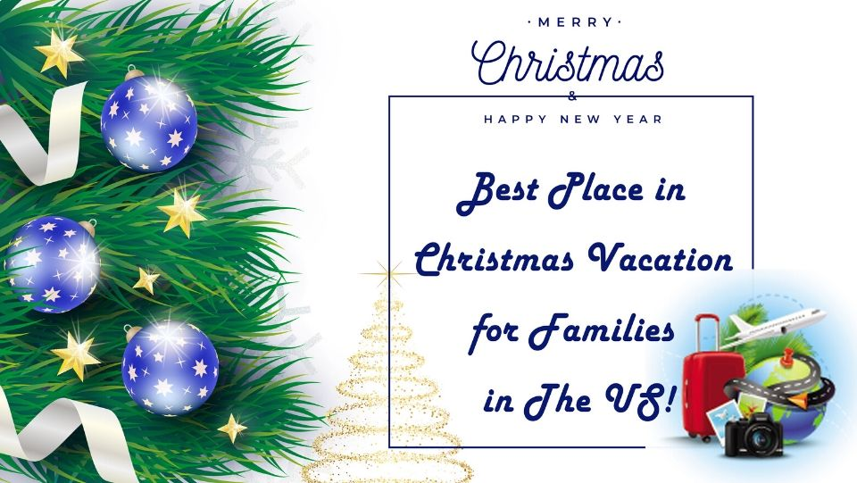 Best Place in Christmas Vacation for Families in The US!