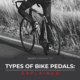 Types of Bike Pedals JGT Blog