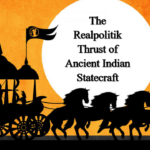 The Realpolitik Thrust of Ancient Indian Statecraft