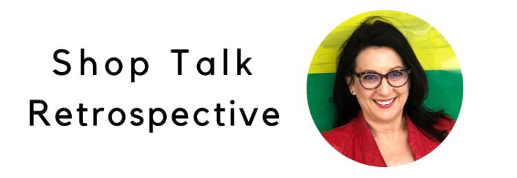 Shop Talk Retrospective