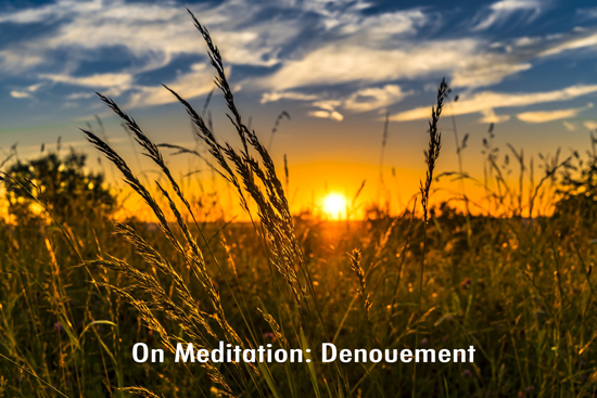 On Meditation: Denouement