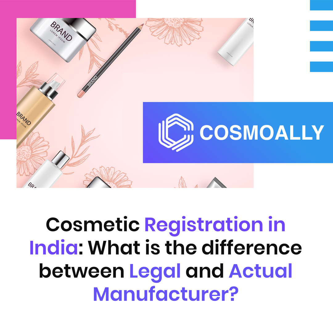 Cosmetic Registration in India: What is the difference between Legal and Actual Manufacturer?