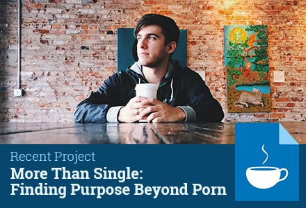 Featured Project: More Than Single: Finding Purpose Beyond Porn
