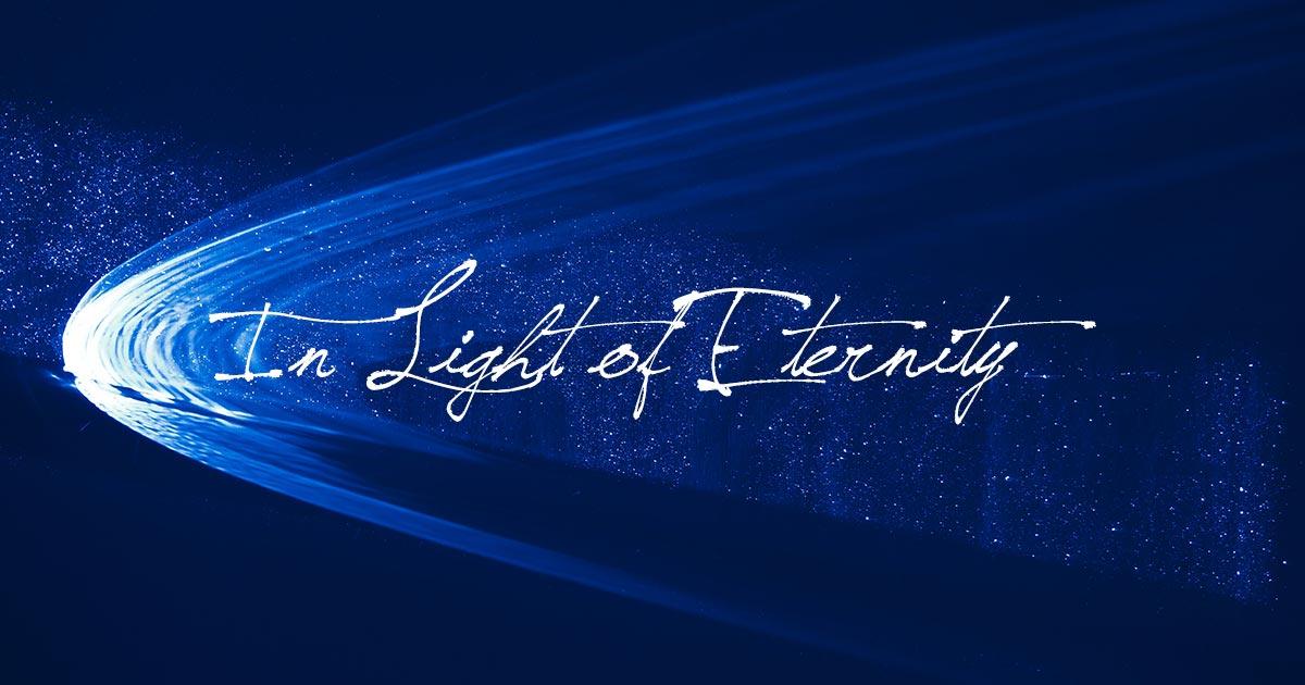 In Light of Eternity