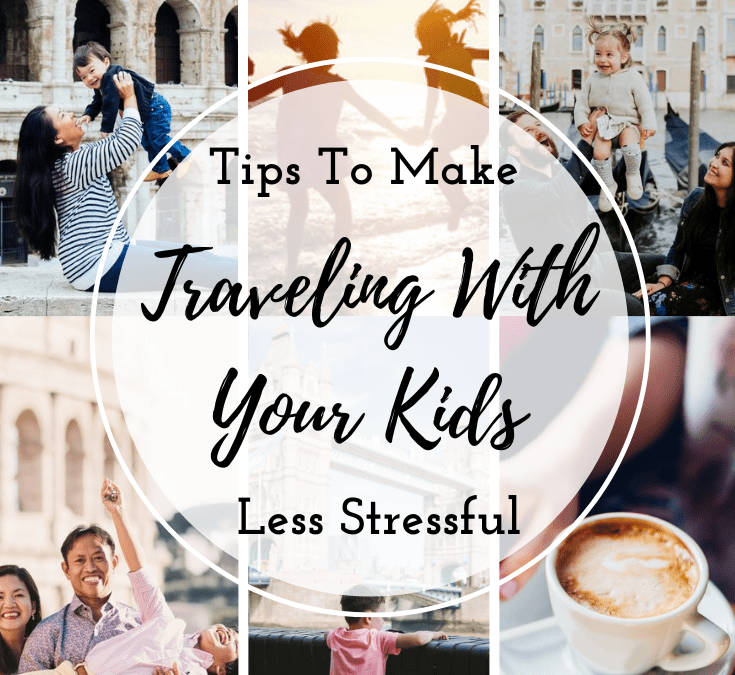 Tips To Make Traveling With Your Kids Less Stressful